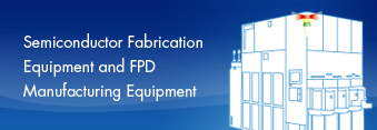 Semiconductor Fabrication Equipment and FPD Manufacturing Equipment